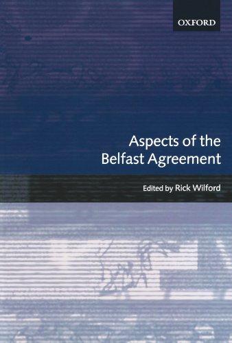 Aspects of the Belfast Agreement By Richard Wilford (Reader, School of Politics, Reader, School of Politics, Queen's University, Belfast)