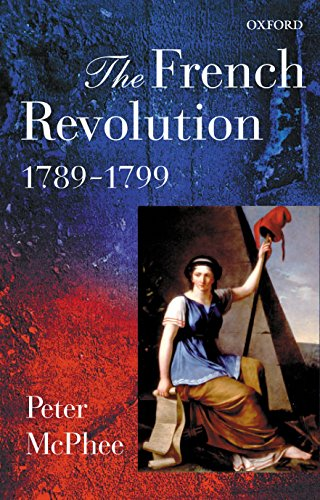 The French Revolution, 1789-1799 By Peter McPhee (Professor of History, University of Melbourne)