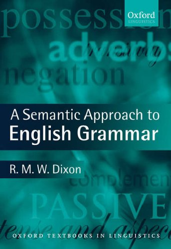 A Semantic Approach to English Grammar By R. M. W. Dixon (The Cairns Institute, James Cook University)
