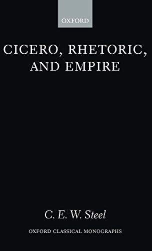 Cicero, Rhetoric, and Empire By C. E. W. Steel
