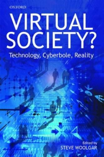 Virtual Society? By Edited by Steve Woolgar (Chair of Marketing, Said Business School, University of Oxford)
