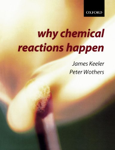 Why Chemical Reactions Happen by James Keeler (Senior Lecturer in Chemistry, University of Cambridge and Fellow of Selwyn College, Cambridge)