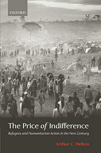 The Price of Indifference By Arthur C. Helton (Senior Fellow for Refugee Studies and Preventive Action, Council on Foreign Relations, New York)