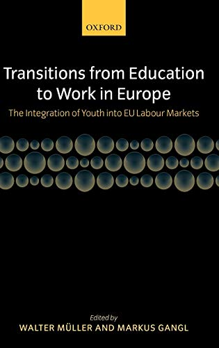 Transitions from Education to Work in Europe By Walter Muller (Professor of Sociology and Director of the Mannheim Centre for European Social Research)