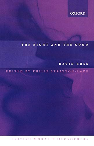The Right and the Good By David Ross (formerly Provost of Oriel College, Oxford, Fellow of the British Academy)