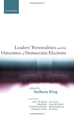 Leaders' Personalities and the Outcomes of Democratic Elections By Edited by Anthony King