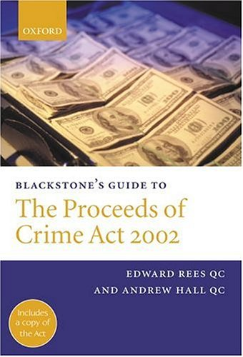Blackstone's Guide to the Proceeds of Crime Act 2002 By Edward Rees, QC