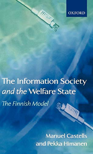 The Information Society and the Welfare State By Manuel Castells (Professor of Sociology and Professor of City and Regional Planning, University of California at Berkeley)