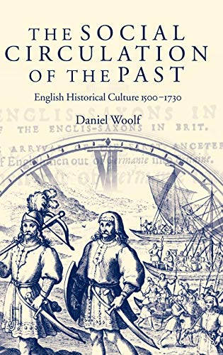 The Social Circulation of the Past By Daniel Woolf (Professor of History and Dean of the Faculty of Arts, University of Alberta)