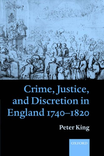Crime, Justice and Discretion in England 1740-1820 By Peter King