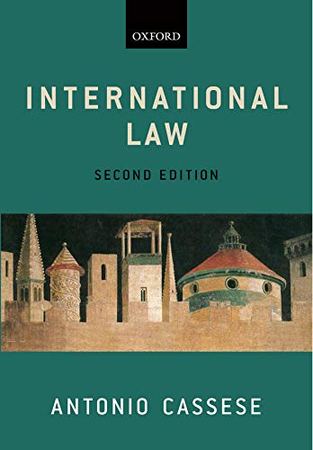 International Law By Antonio Cassese (Former Professor of International Law, University of Florence and winner of the Wolfgang Friedmann Memorial Award for 2007 for outstanding contributions to the field of international law)