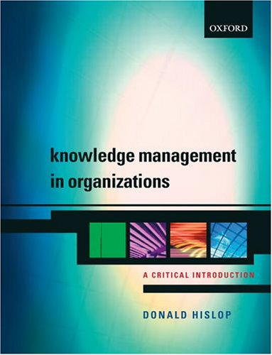 Knowledge Management in Organizations: A Critical Introduction By Donald Hislop