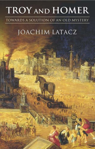 Troy and Homer: Towards a Solution of an Old Mystery by Joachim Latacz