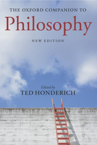 The Oxford Companion to Philosophy by Ted Honderich (Emeritus Grote Professor of the Philosophy of Mind and Logic, University College London)