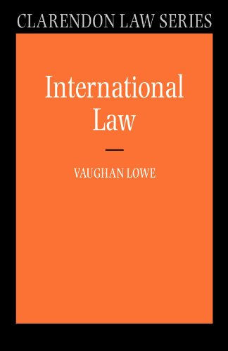 International Law By Vaughan Lowe (QC Chichele Professor of Public International Law, and a Fellow of All Souls College, University of Oxford)