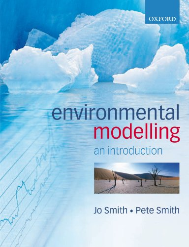 Environmental Modelling An Introduction By Jo Smith (Reader in Soil Organic Matter and Nutrient Modelling, School of Biological Sciences, University of Aberdeen)