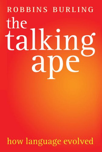 The Talking Ape By Robbins Burling (Emeritus Professor of Anthropology and Linguistics at the University of Michigan)