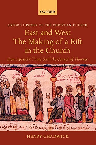East and West: The Making of a Rift in the Church By Henry Chadwick (Emeritus Regius Professor of Divinity, University of Cambridge)