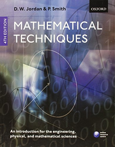 Mathematical Techniques: An Introduction for the Engineering, Physical, and Mathematical Sciences By Dominic Jordan (Mathematics Department, Keele University, UK.)