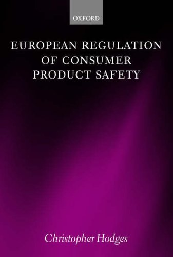 European Regulation of Consumer Product Safety By Christopher Hodges (Visiting Research Fellow at the Centre for Socio-Legal Studies, Oxford and Partner, CMS Cameron McKenna)