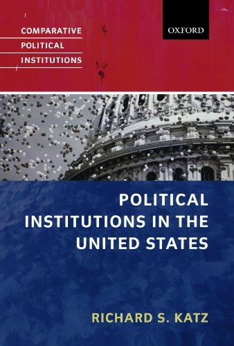 Political Institutions in the United States By Richard S. Katz (Professor of Political Science, Johns Hopkins University)