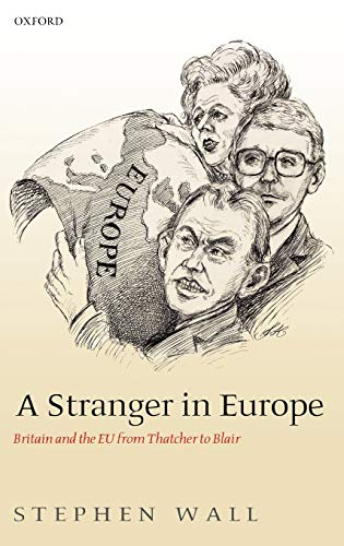 A Stranger in Europe: Britain and the EU from Thatcher to Blair By Stephen Wall