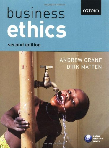 Business Ethics: Managing Corporate Citizenship and Sustainability in the Age of Globalization By Andrew Crane