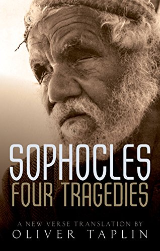 Sophocles: Four Tragedies: Oedipus the King, Aias, Philoctetes, Oedipus at Colonus By Oliver Taplin (Emeritus Professor, University of Oxford)