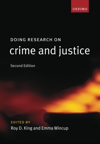 Doing Research on Crime and Justice By Edited by Roy King (Professor and Senior Research Fellow, Institute of Criminology, University of Cambridge)