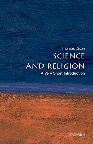 Science and Religion: A Very Short Introduction (Very Short Introductions) By Thomas Dixon