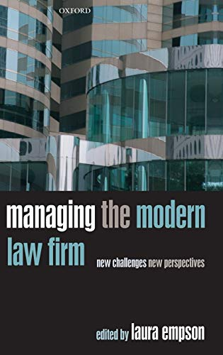 Managing the Modern Law Firm By Edited by Laura Empson (Professor in the Management of Professional Services Firms, Cass Business School, City of London)