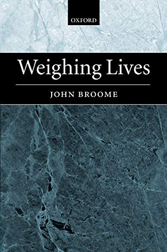 Weighing Lives By John Broome (White's Professor of Moral Philosophy, University of Oxford)