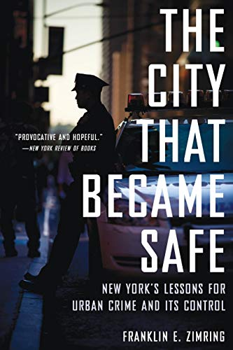 The City that Became Safe By Franklin E. Zimring