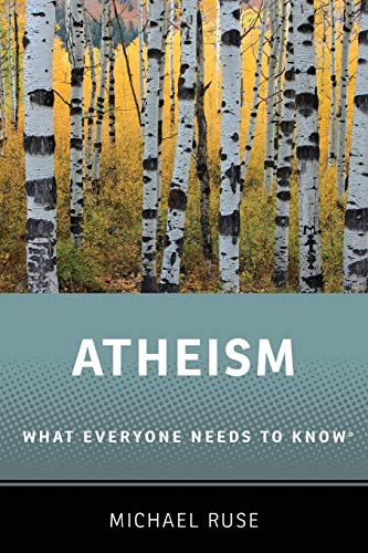 Atheism By Michael Ruse (Lucyle T. Werkmeister Professor of Philosophy and Director of the Program in the History and Philosophy of Science, Lucyle T. Werkmeister Professor of Philosophy and Director of the Program in the History and Philosophy of Science, Florida State University)