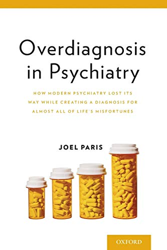 Overdiagnosis in Psychiatry By Joel Paris (Professor of Psychiatry, Professor of Psychiatry, McGill University, Division of Social and Transcultural Psychiatry)