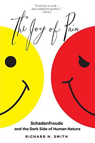The Joy of Pain By Richard H. Smith (Professor of Psychology, Professor of Psychology, University of Kentucky)