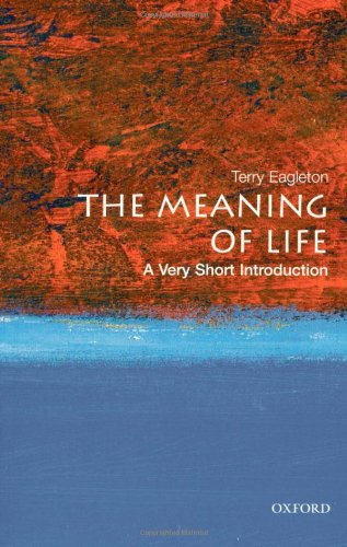 The Meaning of Life: A Very Short Introduction (Very Short Introductions) By Terry Eagleton