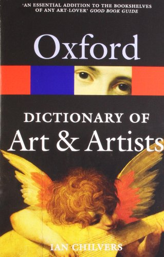 The Oxford Dictionary of Art and Artists By Ian Chilvers (Freelance writer and editor)