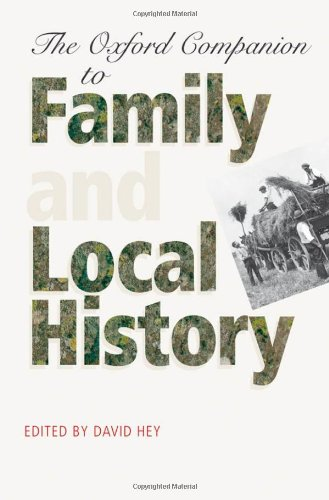 The Oxford Companion to Family and Local History By Edited by David Hey (University of Sheffield)