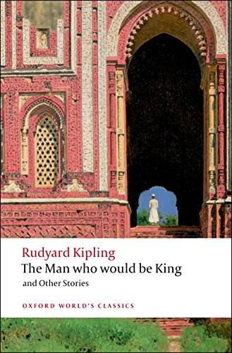 The Man Who Would Be King and Other Stories (Oxford World's Classics) By Rudyard Kipling