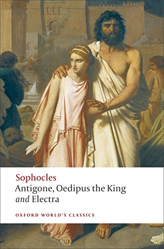 Antigone; Oedipus the King; Electra: WITH Oedipus the King (Oxford World's Classics) By Sophocles