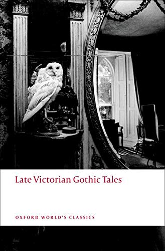 Late Victorian Gothic Tales by Roger Luckhurst (Senior Lecturer in English, Birkbeck College)