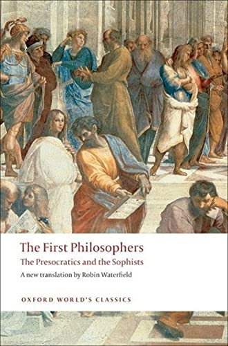 The First Philosophers The Presocratics and Sophists (Oxford World's Classics) By Edited by Robin Waterfield