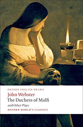 The Duchess of Malfi and Other Plays (Oxford World's Classics) By John Webster