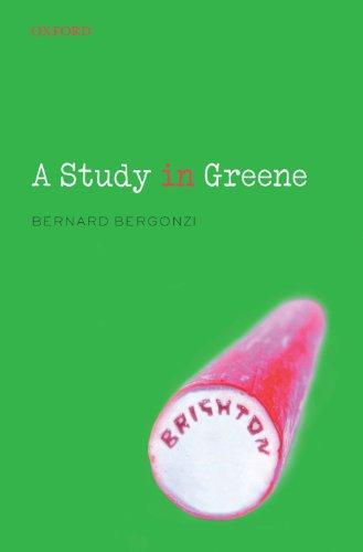A Study in Greene By Bernard Bergonzi (Emeritus Professor of English, University of Warwick)