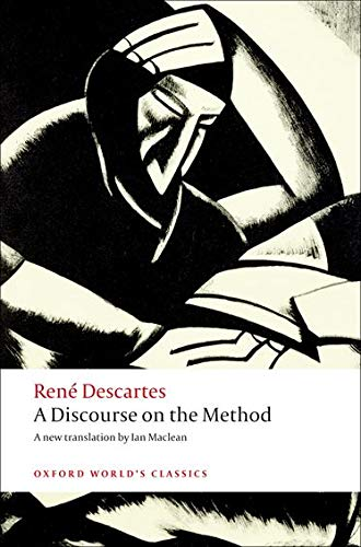 A Discourse on the Method: of Correctly Conducting One's Reason and Seeking Truth in the Sciences by Rene Descartes