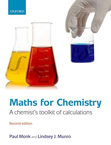 Maths for Chemistry: A chemist's toolkit of calculations by Paul Monk (Team Vicar, Medlock Head Parish, Oldham, and formerly Senior Lecturer in Physical Chemistry: School of Biology, Chemistry and Health Science, Manchester Metropolitan University)