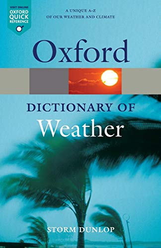 A Dictionary of Weather By Storm Dunlop (A Fellow of both the Royal Astronomical Society and the Royal Meteorological Society)