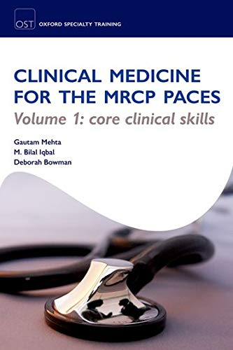 Clinical Medicine for the MRCP PACES: Volume 1: Core Clinical Skills by Gautam Mehta (Specialist Registrar in Hepatology, University College London, London, UK)