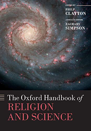 The Oxford Handbook of Religion and Science By Philip Clayton (Ingraham Professor, Claremont School of Theology Professor of Philosophy and Religion, Claremont Graduate University)